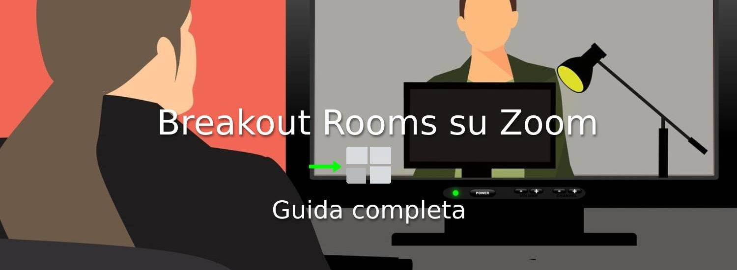 La guida completa alle Breakout Rooms di Zoom